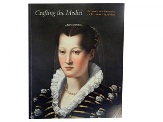 Crafting the Medici:; Patrons and Artisans In Florence, 1537 - 1737. Jo-Ann Conklin