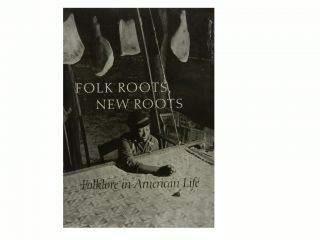 Folk Roots, New Roots:; Folklore in American Life. Jane S. Becker, Barbara Franco