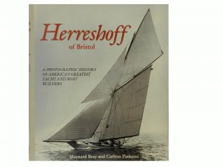 Herreshoff of Bristol:; A Photographic History of America's Greatest Yacht and Boat Builders....