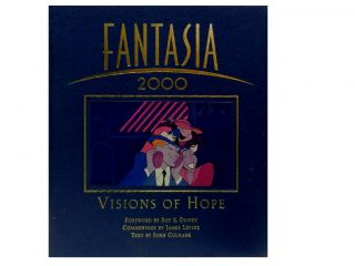 Fantasia 2000:; Visions of Hope. John Culhane, Roy E. Disney, James Levine, foreword, commentary