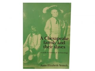 A Chesapeake family and their slaves:; A study in historical archaeology. Anne Elizabeth Yentsch