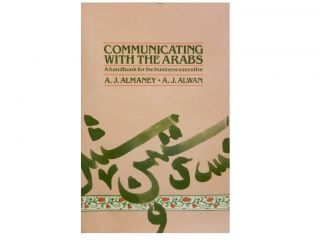 Communicating with the Arabs:; A Handbook for the Business Executive. A. J. Almaney, A. J. Alwan