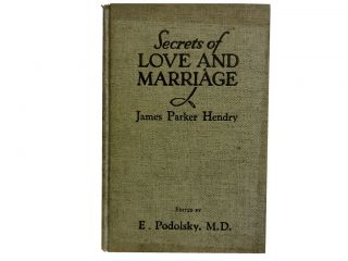 Secrets of Love and Marriage. Edward Podolsky M. D., James Parker Hendry
