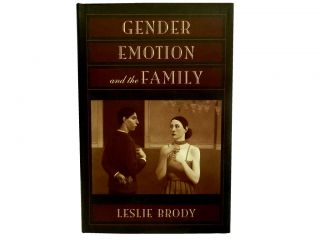 Gender, Emotion, and the Family. Leslie Brody