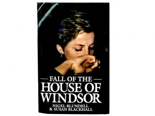The Fall of the House of Windsor. Nigel Blundell, Susan Blackhall