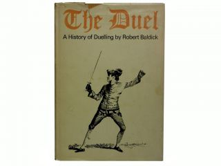 The Duel:; A History of Duelling. Robert Baldick