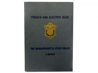 French and Electric Blue:; The Massachusetts State Police. William F. Powers