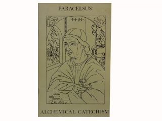 Paracelsus' Alchemical Catechism:; Based on a Manuscript Found in the Vatican Library by the...