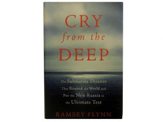 Cry from the Deep:; The Submarine Disaster That Riveted the World and Put the New Russia to the...