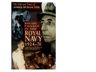 Social Change in the Royal Navy 1924-1970:; The Life and Times of Admiral Sir Frank Twiss. Chris...