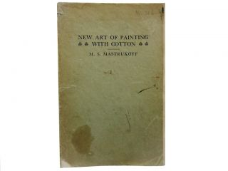 New Art of Painting With Cotton. M. S. Mastrukoff
