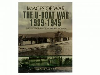 Images of War:; The U-Boat War 1939-1945. Ian Baxter