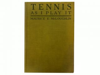 Tennis As I Play It. Maurice E. McLoughlin, Richard Norris Williams, preface