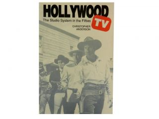 Hollywood TV:; The Studio System in the Fifties. Christopher Anderson