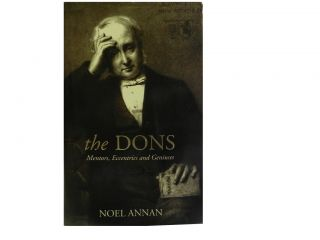 The Dons:; Mentors, Eccentrics and Geniuses. Noel Annan
