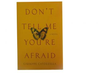Don't Tell Me You're Afraid. Giuseppe Catozzella, Anne Milano Appel, transl