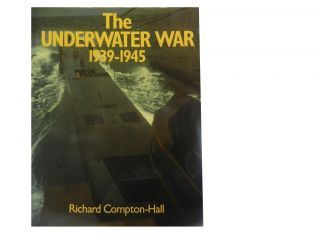 The Underwater War 1939 - 1945. Richard Compton-Hall, John Batchelor, artwork