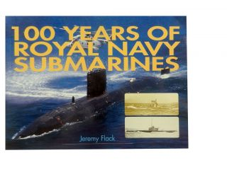 100 Years of Royal Navy Submarines. Jeremy Flack