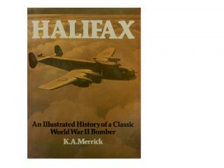 Halifax:; An Illustrated History of a Classic World War II Bomber. K. A. Merrick