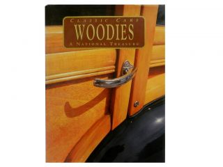Classic Cars: Woodies:; A National Treasure. Bill Yenne