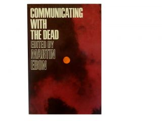 Communicating with the Dead. Martin Ebon
