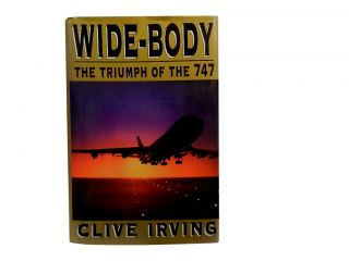 Wide-Body:; The Triumph of the 747. Clive Irving