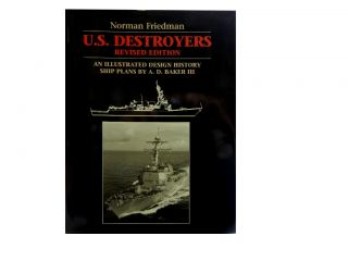 U. S. Destroyers:; An Illustrated Design History. Norman Friedman
