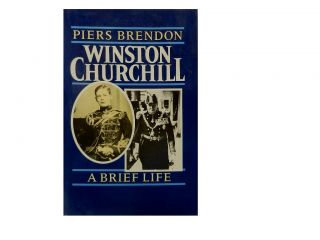 Winston Churchill:; A Brief Life. Piers Brendon