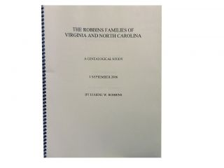 The Robbins Families of Virginia and North Carolina:; A Genealogical Study 1 September 2006....