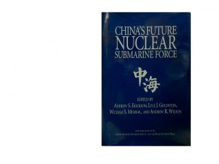China's Future Nuclear Submarine Force. Andrew S. Erickson, Lyle J. Goldstein, William S. Murray,...