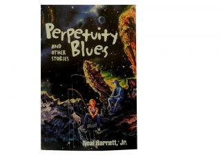 Perpetuity Blues and Other Stories. Neal Barrett Jr