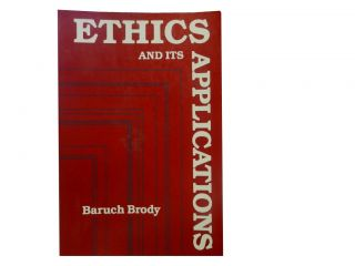 Ethics and Its Applications. Baruch Brody, Robert J. Fogelin
