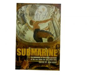 Submarine:; An anthology of first-hand accounts of the war under the sea, 1939-1945. Jean Hood,...