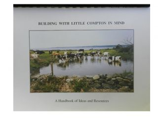 Building with Little Compton in Mind:; A Handbook of Ideas and Resources