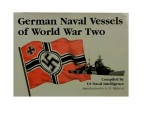 German Naval Vessels of World War Two. A. D. Baker III, intro