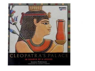 Cleopatra's Palace:; In Search of A Legend. Laura Foreman, Franck Goddio, foreword