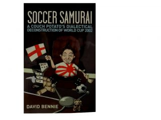 Soccer Samurai:; A Couch Potato's Dialectical Deconstruction of World Cup 2002. David Bennie