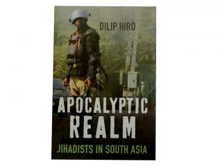Apocalyptic Realm:; Jihadists in South Asia. Dilip Hiro