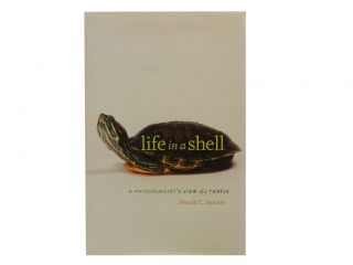 Life in a Shell:; A Physiologist's View of a Turtle. Donald C. Jackson