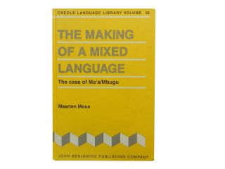 The Making of A Mixed Language:; The Case of Ma'a/Mbugu. Maarten Mous