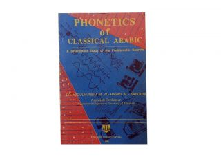Phonetics of Classical Arabic:; A Selectional Study of the Problematic Sounds. Dr. Abdulmuneim M....