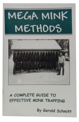 Mega Mink Minds:; A Complete Guide to effective Mink Trapping. Gerald Schmitt