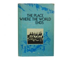 The Place Where the World Ends:; A Modern Story of Cannibalism and Human Courage. Richard Cunningham