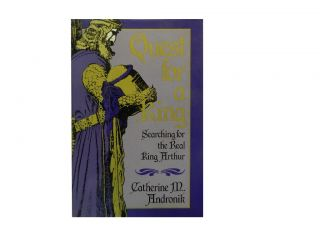Quest for a King:; Searching for the Real King Arthur. Catherine M. Andronik
