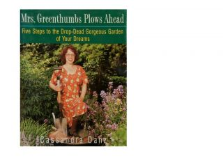 Mrs. Greenthumbs Plows Ahead:; Five Steps To the Drop-Dead Gorgeous Garden of Your Dreams....
