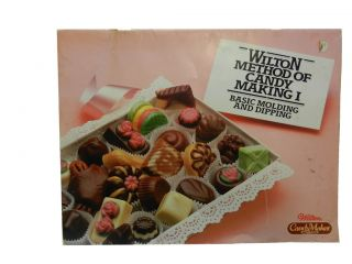 Wilton Method of Candy Making I:; Basic Molding and Dipping