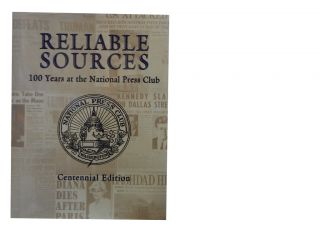 Reliable Sources:; 100 Years at the National Press Club