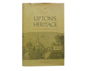 Upton's Heritage:; The History of a Massachusetts Town. Donald Blake Johnson