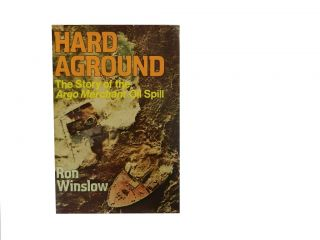 Hard Aground:; The Story of the Argo Merchant Oil Spill. Ron Winslow
