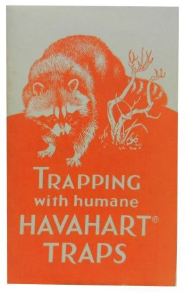 Trapping with Havahart Traps:; A practical guide for trappers and a catalog describing these...